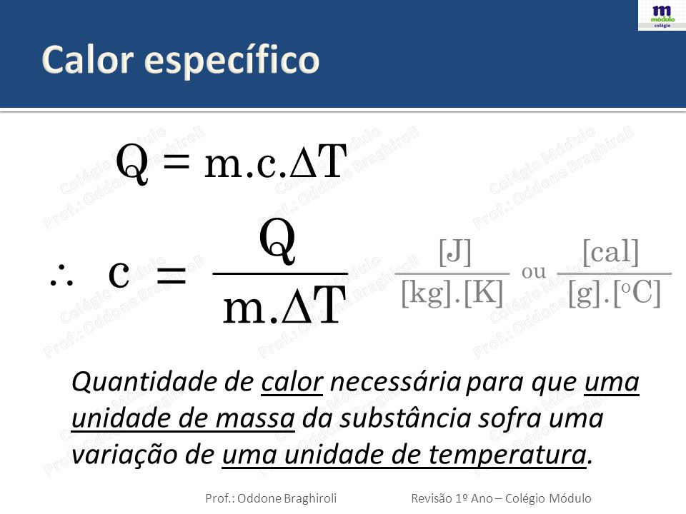 Q c = m.∆T Q = m.c.∆T Calor específico  [J] [kg].[K] [cal] [g].[oC]